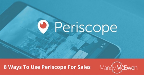 8 Ways to Use Periscope to Drives More Sales | Building a Web Presence | Scoop.it