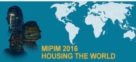 MIPIM 2016 : bilan très positif pour cette 27e édition   Immobilier L'Information   Scoop.it