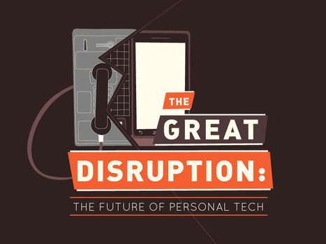 The Great Disruption: The Future of Personal Tech (Infographic) | omnia mea mecum fero | Scoop.it