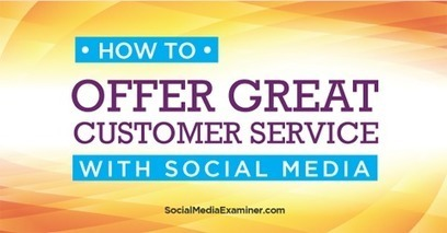 How to Offer Great Customer Service With Social Media | Social Media Bites! | Scoop.it