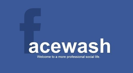 FaceWash : nettoyez votre compte Facebook! | E-business Personnal Coaching | Scoop.it