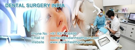 Dental Surgery India | Advance Dental Surgery in India | Scoop.it