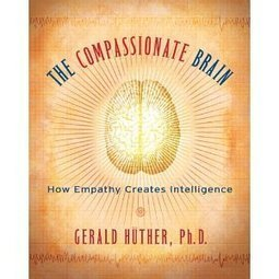 The Compassionate Brain: How Empathy Creates Intelligence | Leadership and Spirituality | Scoop.it