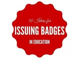50 Ideas for Issuing Badges in Education | Teacher Librarian Forum | Scoop.it