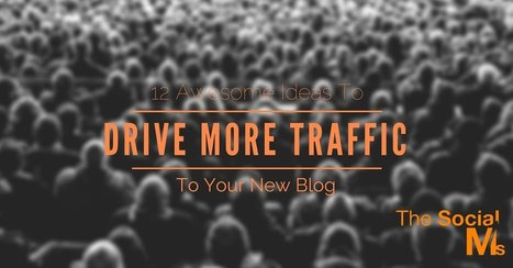 12 Awesome Ideas To Drive More Traffic To Your New Blog | Digital Marketing Strategy | Scoop.it