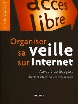 NetPublic » Organiser sa veille sur Internet au-delà de Google de Xavier Delengaigne (livre) | Univers de la veille | Scoop.it