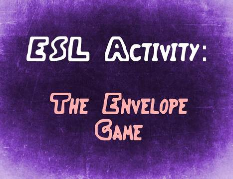 ESL Activity: The Envelope Game! - JH/HS | Using Educational Technology for Adult ELT | Scoop.it