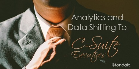 Analytics and Data Shifting To C-Suite Executives | Business Support | Scoop.it