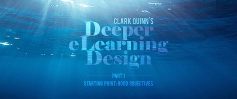 """Deeper eLearning Design"" by Clark Quinn (Part 1: Good Objectives) 
