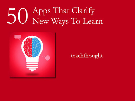 50 Apps That Clarify 50 New Ways To Learn - te@chthought | New learning | Scoop.it
