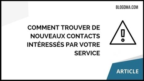 Comment trouver de nouveaux contacts intéressés par votre service | BLOGDMA | Conseils pour indépendants, TPE et PME | Scoop.it