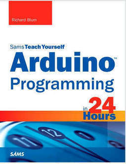 Arduino Programming in 24 Hours | Arduino Focus | Scoop.it