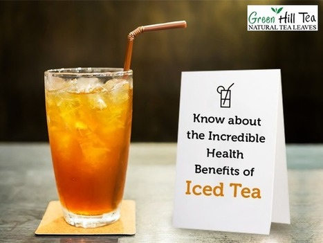 Know About the Incredible Health Benefits of Iced Tea   Green Hill Tea Blog   Green Tea   Scoop.it