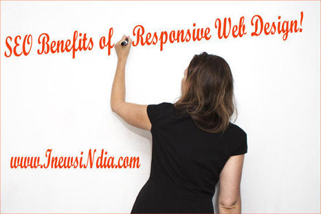 The SEO Benefits of Responsive Web Design! | I News India - Empowering Ideas! | Orisys Infotech | Scoop.it