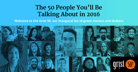 Grist 50: The 50 People You'll Be Talking About in 2016 | Sustainable development: changemaking in action | Scoop.it