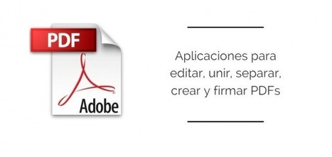 10 aplicaciones para editar, unir, separar, transformar y firmar PDFs | ED|IT| | Scoop.it
