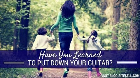 Have You Learned to Put Down Your Guitar? - The SiteSell Blog   The Content Marketing Hat   Scoop.it