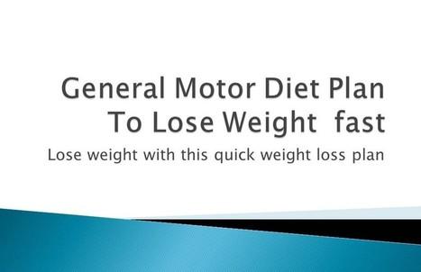 General Motor Diet Plan To Lose Weight Fast - 360CompleteLiving   Diet & Nutrition   Scoop.it