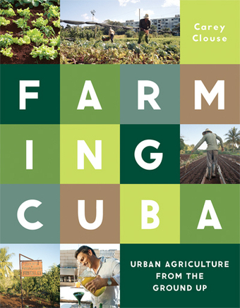 "Farming Cuba: Urban Agriculture from the Ground Up (""no longer a mere hobby but a main source"") 