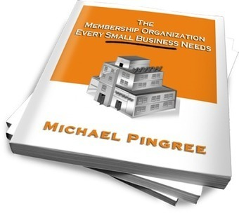 Mike's Membership Minute: The Membership Organization Every Small Business Needs | Pinson Digital's Social Media Minute | Scoop.it