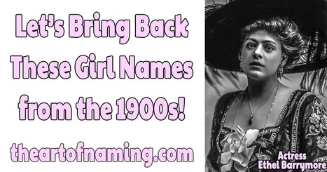 The Art of Naming: Shall We Bring Back These Girl Names from the 1900s?   Baby Names   Scoop.it