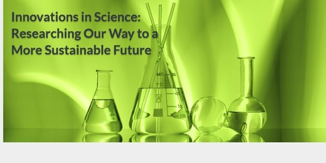 Innovations in Science: Researching Our Way to a More Sustainable Future | Workplaces for Innovation & Success | Scoop.it