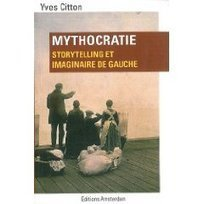 Y. Citton, Mythocratie. Storytelling et imaginaire de gauche | Le Storytelling | Scoop.it
