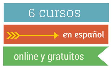 6 cursos online y gratuitos en español que inician esta semana | Aprendiendo a Distancia | Scoop.it