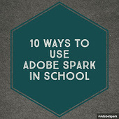 Free Technology for Teachers: 10 Ways to Use Adobe Spark in School | Keeping up with Ed Tech | Scoop.it