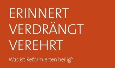 Erinnert Verdrängt Verehrt. Was ist Reformierten heilig? | Refo500 | Boeken | Scoop.it
