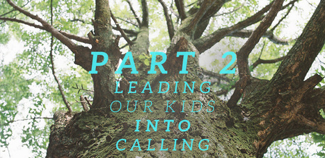 Leading our kids into calling | FullerYouthInstitute.org | Family Catechism | Scoop.it