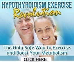 Overcome Hypothyroidism - Your Natural Treatment: 5 Top Tips How to Treat Hypothyroidism with Exercise | What nobody told you about Hypothyroidism | Scoop.it