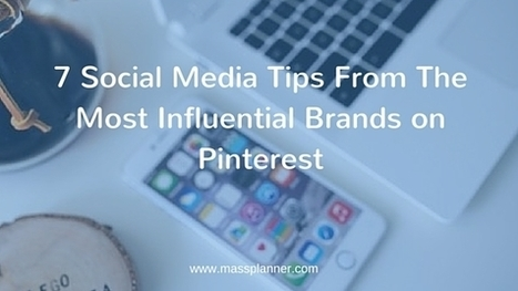 7 Social Media Tips From The Most Influential Brands on Pinterest | Mass Planner | Pinterest | Scoop.it