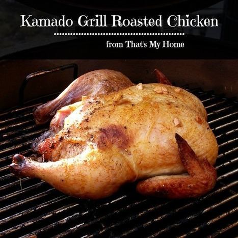 Kamado Grill Roasted Chicken from Recipes, Food and Cooking #roastedchicken #kamadogrill | Recipes. Food and Cooking | Scoop.it