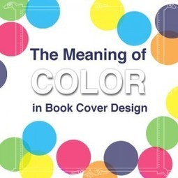 The Meaning of Color in Book Cover Design: Writer.ly Community | Sensational Color | Scoop.it