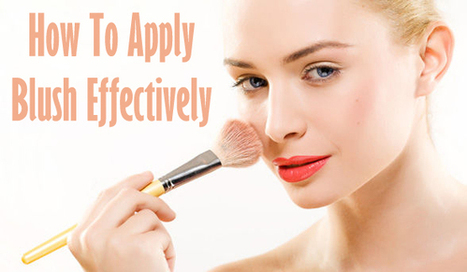 How To Apply Blush Effectively   Beauty Tips   Scoop.it