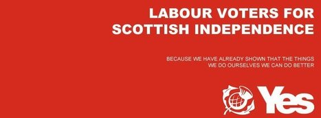 Labour voters for Scottish Independence | Facebook | YES for an Independent Scotland | Scoop.it