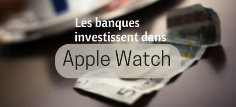 Les banques investissent dans Apple Watch - iBeacon Radar | iBeacon Radar | Scoop.it