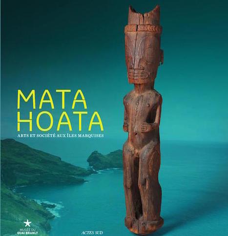 MataHoata : Arts et Société aux îles Marquises, exposition au musée du Quai Branly (Paris)   ON-ZeGreen   Scoop.it