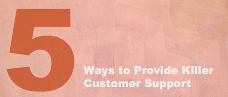 5 Ways to Provide Killer Customer Support - Granify | Ecommerce | Scoop.it