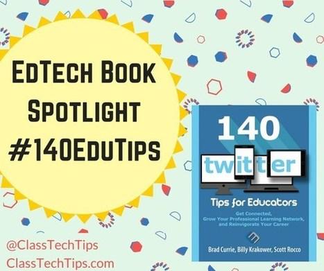 140 Twitter Tips for Educators: EdTech Book Spotlight #140EduTips - Class Tech Tips   INNOVATIVE CLASSROOM INSTRUCTION   Scoop.it