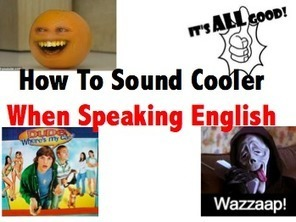 How to Sound Cooler When Speaking English | Listening and Speaking in Second or Foreign Language Teaching | Scoop.it