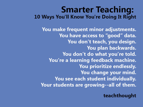 Smarter Teaching: 10 Ways You'll Know You're Doing It Right | Educación flexible y abierta | Scoop.it