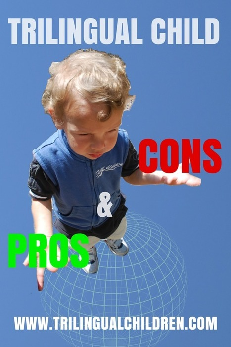 Raising a Trilingual Child: Pros and Cons of Raising a Trilingual Child.   Raising Bilingual  Multilingual Child   Scoop.it