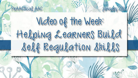 Video of the Week: Helping Learners Build Self Regulation Skills | AAC: Augmentative and Alternative Communication | Scoop.it