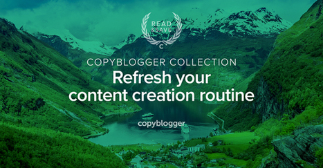 3 Resources to Help Invigorate Your Standard Content Routine - Copyblogger | Wood Street Content Marketing Collection | Scoop.it