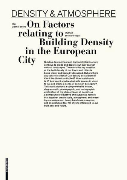 Density & Atmosphere. On Factors relating to Building Density in the European City   Dietmar Eberle, Eberhard Tröger   9783990435670   Ambiances, Architectures, Urbanités   Scoop.it