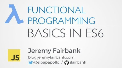 Functional Programming Basics in ES6 (JavaScript) - ReactJS News | Bazaar | Scoop.it