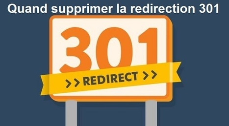 Quand peut-on supprimer la Redirection 301 ? Réponse de Google | Référencement internet | Scoop.it