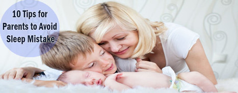 10 Tips for Parents to Avoid Sleep Mistake | Infant & Child Care | Scoop.it